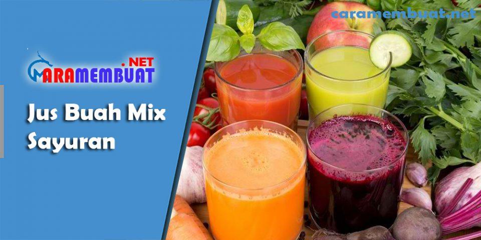 Cara Membuat Jus Buah Mix Sayuran