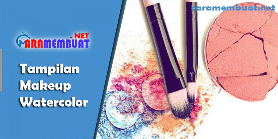 Cara Membuat Tampilan Makeup Watercolor
